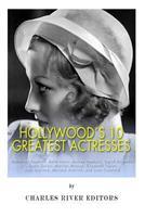 Hollywood's 10 Greatest Actresses: Katharine Hepburn, Bette Davis, Audrey Hepburn, Ingrid Bergman, Greta Garbo, Marilyn Monroe, Elizabeth Taylor, Judy Garland, Marlene Dietrich, and Joan Crawford 1494789043 Book Cover