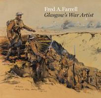 Fred A. Farrell: Glasgow's War Artist 1781300275 Book Cover