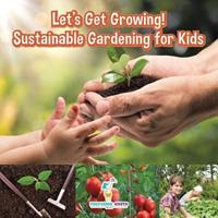 Let's Get Growing! Sustainable Gardening for Kids - Children's Conservation Books 1683219856 Book Cover