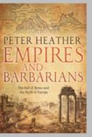 Empires and Barbarians: The Fall of Rome and the Birth of Europe 0199892261 Book Cover