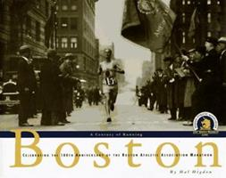 Boston, a Century of Running : Celebrating the 100th Anniversary of the Boston Athletic Association Marathon 0875962831 Book Cover