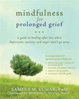 Mindfulness for Prolonged Grief: A Guide to Healing After Loss When Depression, Anxiety, and Anger Won't Go Away 1608827496 Book Cover