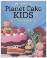 Planet Cake Kids: 680 Clever Creations 1743361971 Book Cover