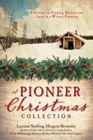 A Pioneer Christmas Collection: 9 Stories of Finding Shelter and Love in a Wintry Frontier 1624161901 Book Cover