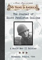The Journal of Scott Pendleton Collins: A World War II Soldier, Normandy, France, 1944 (My Name is America: A Dear America Book) 0439445760 Book Cover