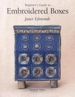 Beginner's Guide to Embroidered Boxes (Beginner's Guide to Series) 0855329297 Book Cover