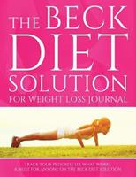 The Beck Diet Solution for Weight Loss Journal: Track Your Progress See What Works: A Must for Anyone on the Beck Diet Solution 1633838145 Book Cover
