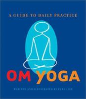 OM Yoga: A Guide to Daily Practice 0811835138 Book Cover