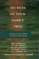 Secrets of Your Family Tree: Healing for Adult Children of Dysfunctional Families 0802476740 Book Cover