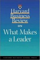 Harvard Business Review on What Makes a Leader 1578516374 Book Cover