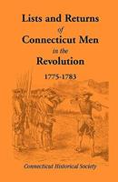Lists and Returns of Connecticut Men in the Revolution, 1775-1783 0788403125 Book Cover