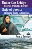 Under The Bridge/Bajo El Puente: Stories From The Border/Relatos Desde La Frontera 1558855149 Book Cover