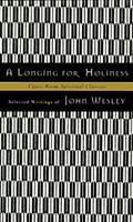 A Longing for Holiness : Selected Writings of John Wesley (Upper Room Spiritual Classics. Series I) 0835808270 Book Cover