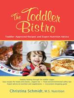 The Toddler Bistro: Toddler-Approved Recipes and Expert Nutrition Advice 193350319X Book Cover