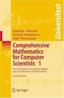 Comprehensive Mathematics for Computer Scientists 1 : Sets and Numbers, Graphs and Algebra, Logic and Machines, Linear Geometry 3540368736 Book Cover