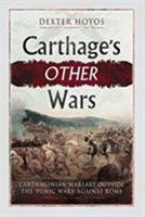 Carthage's Other Wars: Carthaginian Warfare Outside the 'punic Wars' Against Rome 1781593574 Book Cover