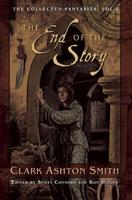 The End of the Story: The Collected Fantasies of Clark Ashton Smith Volume 1 1597808369 Book Cover
