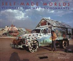 Self-Made Worlds: Visionary Folk Art Environments 0893817325 Book Cover