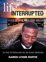 Life Interrupted: In the Aftermath of My Son's Murder 142691895X Book Cover