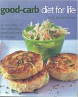 The Good-carb Diet for Life, Revised Edition: Healthy and Permanent Weight Loss in Three Easy Stages 1904920268 Book Cover