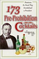 173 Pre-Prohibition Cocktails : Potations So Good They Scandalized A President 0965433323 Book Cover