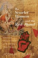 The Scarlet Woman and the Red Hand: Evangelical Apocalyptic Belief in the Northern Ireland Troubles 1625646232 Book Cover