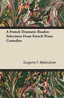 A French Dramatic Reader; Selections from French Prose Comedies 1446079252 Book Cover