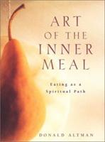 Art of the Inner Meal: Eating as a Spiritual Path 0062516353 Book Cover