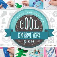 Cool Embroidery for Kids: A Fun and Creative Introduction to Fiber Art 1624033075 Book Cover