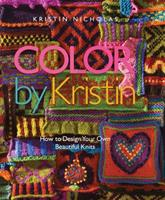 Color by Kristin: How to Design Your Own Beautiful Knits 1933027835 Book Cover