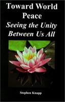 Toward World Peace: Seeing the Unity Between Us All 0961741058 Book Cover