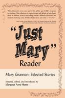 """""""Just Mary"""" Reader: Mary Grannan Selected Stories 1550025988 Book Cover"""