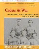 Cadets at War: The True Story of Teenage Heroism at the Battle of New Market 1558701966 Book Cover