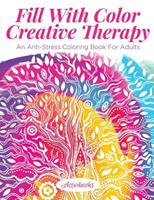Fill with Color Creative Therapy: An Anti-Stress Coloring Book for Adults 1683210131 Book Cover