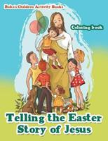 Telling the Easter Story of Jesus Coloring Book 1683274938 Book Cover
