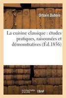 La Cuisine Classique: A(c)Tudes Pratiques, Raisonna(c)Es Et Da(c)Monstratives.Tome 2: de L'A(c)Cole Franaaise Appliqua(c)E Au Service a la Russe 201215901X Book Cover