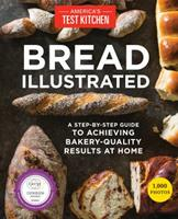 Bread Illustrated: A Step-By-Step Guide to Achieving Bakery-Quality Results At Home 1940352606 Book Cover