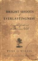 Bright Shoots Of Everlastingness: Essays On Faith And The American Wild 0974342777 Book Cover