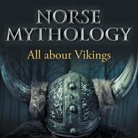 Norse Mythology: All about Vikings: Norse Mythology for Kids 1682801071 Book Cover
