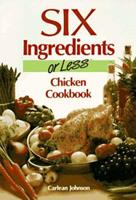 Six Ingredients or Less Chicken Cookbook 0942878027 Book Cover