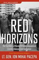 Red Horizons: The True Story of Nicolae and Elena Ceausescus' Crimes, Lifestyle, and Corruption 0895265702 Book Cover