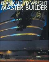 Frank Lloyd Wright: Master Builder (Universe Architecture Series) 0789300982 Book Cover