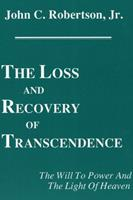 The Loss and Recovery of Transcendence: The Will to Power and the Light of Heaven (Princeton Theological Monograph Series) 1556350279 Book Cover