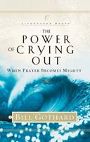 The Power of Crying Out: When Prayer Becomes Mighty (LifeChange Books) 1590520378 Book Cover