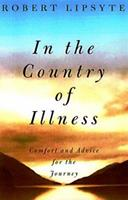 In the Country of Illness : Comfort and Advice for the Journey 0679431829 Book Cover