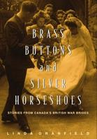 Brass Buttons and Silver Horseshoes: Stories from Canada's British War Brides 0771035357 Book Cover