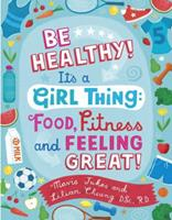 Be Healthy! It's a Girl Thing: Food, Fitness, and Feeling Great (It's a Girl Thing) 0679890297 Book Cover