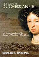 The Days of Duchess Anne: Life in the Household of the Duchess of Hamilton, 1656-1715 1862321116 Book Cover