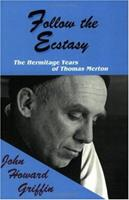 Follow the Ecstasy: Thomas Merton, the Hermitage Years, 1965-1968 0883448475 Book Cover