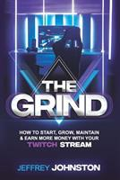 The Grind: How to Start, Grow, Maintain, & Earn More Money 1731441762 Book Cover